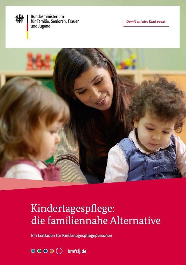 """Broschüre """"Kindertagespflege: die familiennahe Alternative- Ein Leitfaden für Tagespflegepersonen"""""""